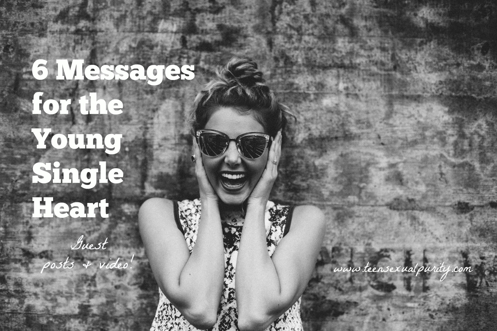 6 Messages for the Young Single Heart: Guest Posts & Video